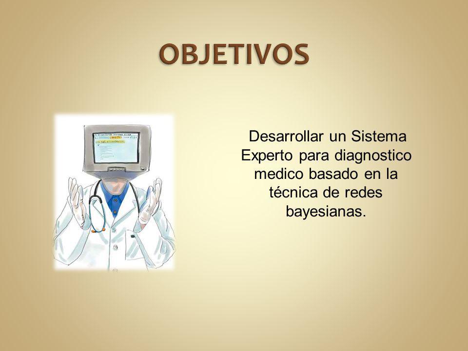 Desarrollar un Sistema Experto para diagnostico medico basado en la técnica de redes bayesianas.