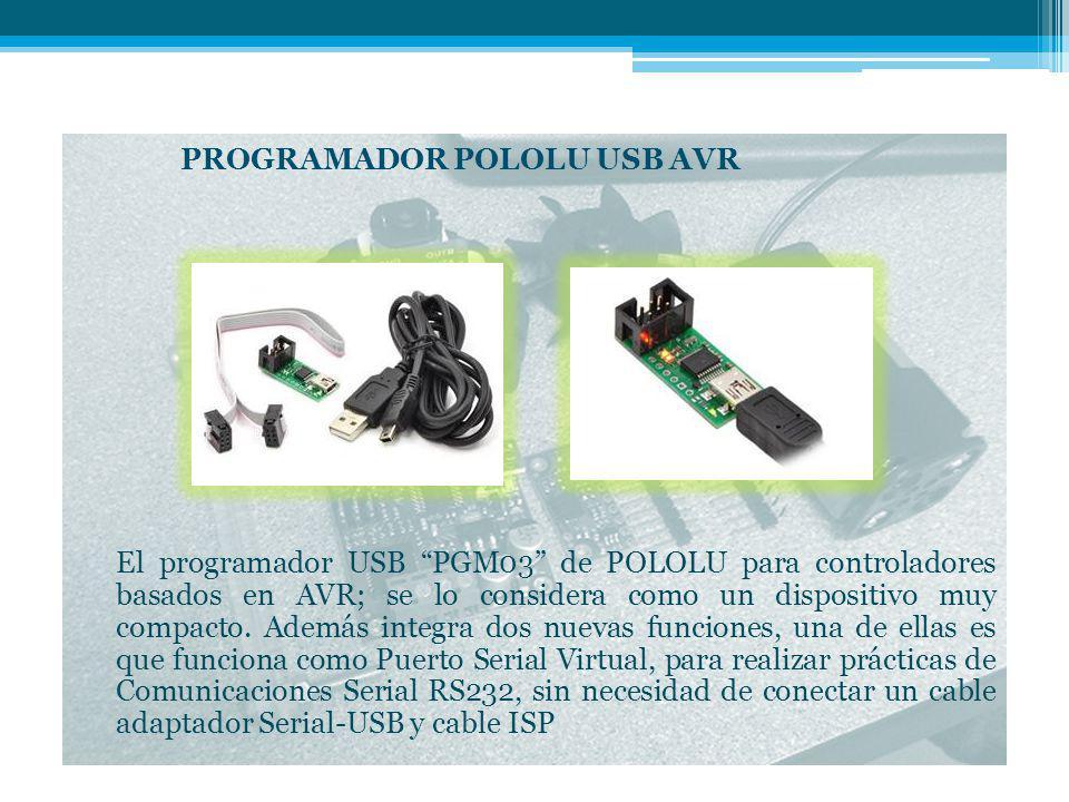 PROGRAMADOR POLOLU USB AVR El programador USB PGM03 de POLOLU para controladores basados en AVR; se lo considera como un dispositivo muy compacto.