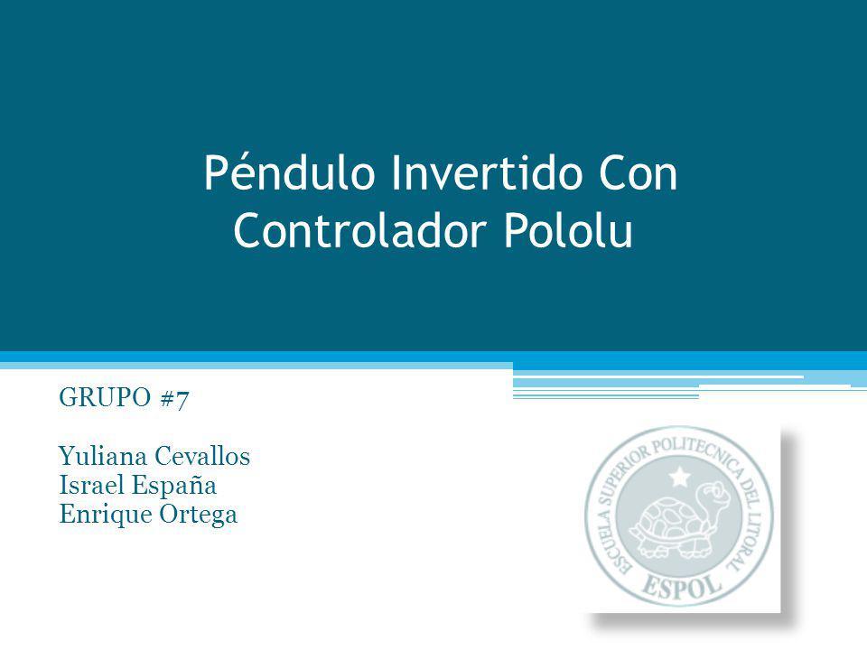 Péndulo Invertido Con Controlador Pololu GRUPO #7 Yuliana Cevallos Israel España Enrique Ortega