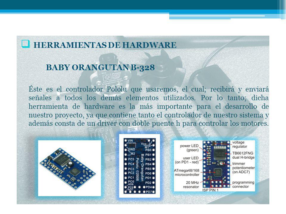 HERRAMIENTAS DE HARDWARE BABY ORANGUTAN B-328 Éste es el controlador Pololu que usaremos, el cual; recibirá y enviará señales a todos los demás elementos utilizados.