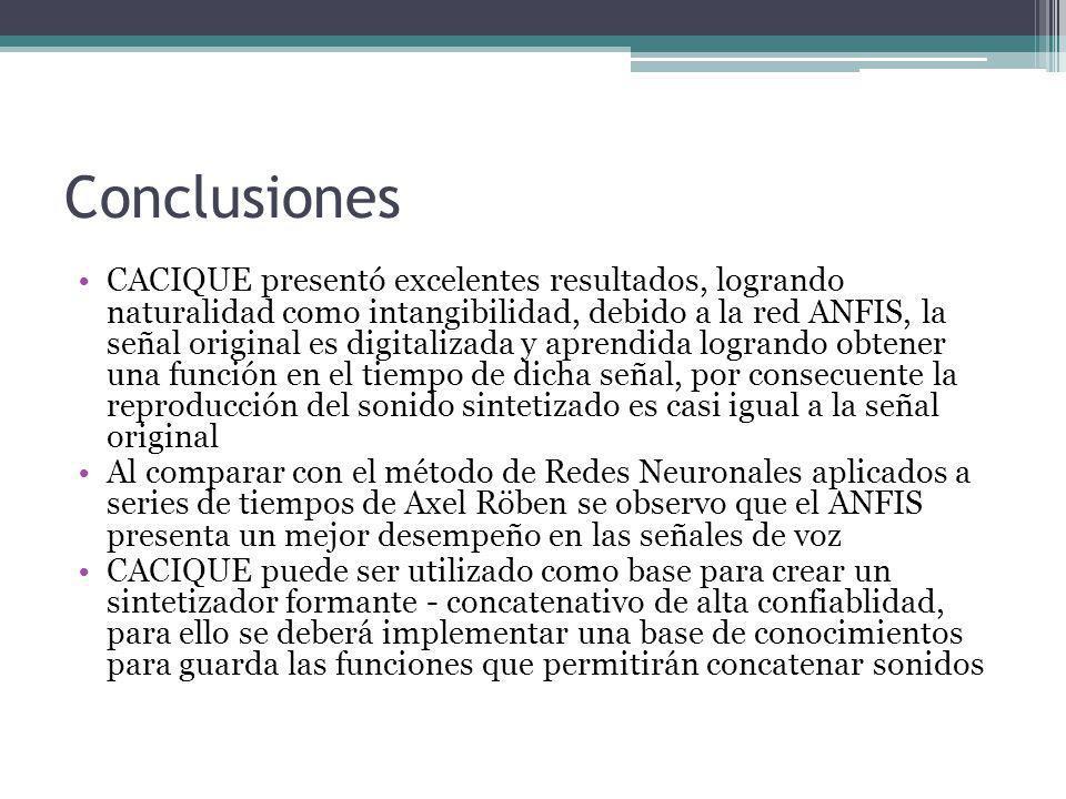 Conclusiones CACIQUE presentó excelentes resultados, logrando naturalidad como intangibilidad, debido a la red ANFIS, la señal original es digitalizad