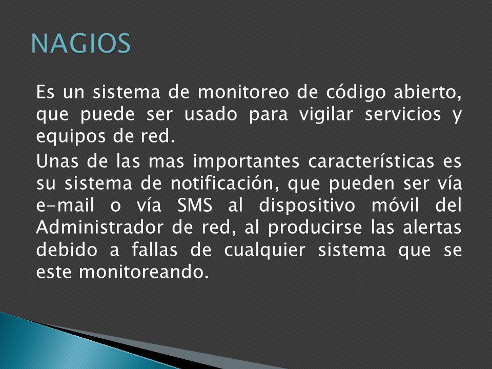 Es un sistema de monitoreo de código abierto, que puede ser usado para vigilar servicios y equipos de red. Unas de las mas importantes características
