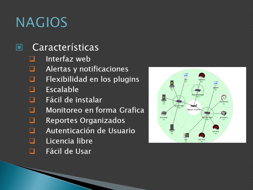 Características Interfaz web Alertas y notificaciones Flexibilidad en los plugins Escalable Fácil de instalar Monitoreo en forma Grafica Reportes Orga