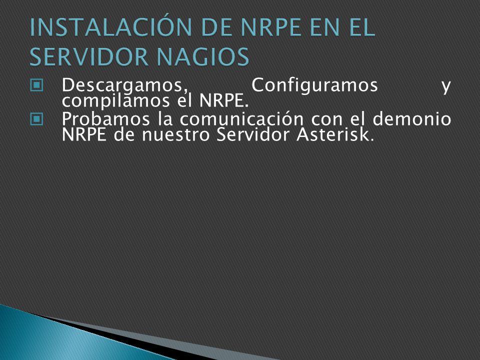 Descargamos, Configuramos y compilamos el NRPE. Probamos la comunicación con el demonio NRPE de nuestro Servidor Asterisk.