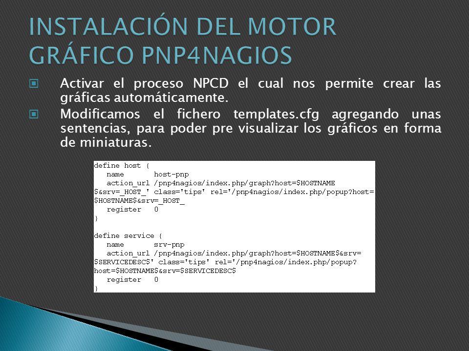 Activar el proceso NPCD el cual nos permite crear las gráficas automáticamente. Modificamos el fichero templates.cfg agregando unas sentencias, para p