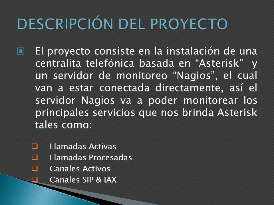 El proyecto consiste en la instalación de una centralita telefónica basada en Asterisk y un servidor de monitoreo Nagios, el cual van a estar conectad