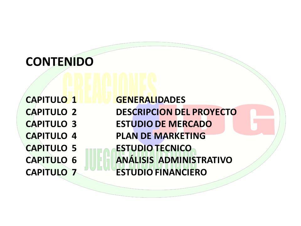 CONTENIDO CAPITULO 1GENERALIDADES CAPITULO 2DESCRIPCION DEL PROYECTO CAPITULO 3ESTUDIO DE MERCADO CAPITULO 4PLAN DE MARKETING CAPITULO 5ESTUDIO TECNIC