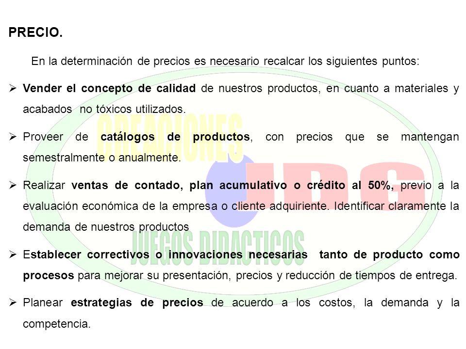 PRECIO. En la determinación de precios es necesario recalcar los siguientes puntos: Vender el concepto de calidad de nuestros productos, en cuanto a m