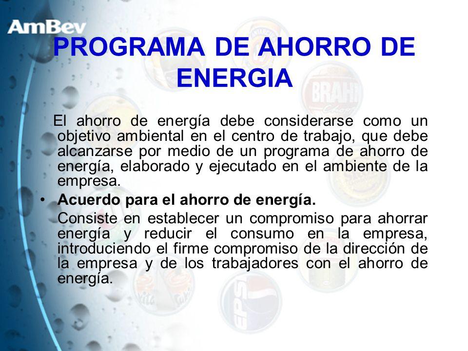 PROGRAMA DE AHORRO DE ENERGIA El ahorro de energía debe considerarse como un objetivo ambiental en el centro de trabajo, que debe alcanzarse por medio