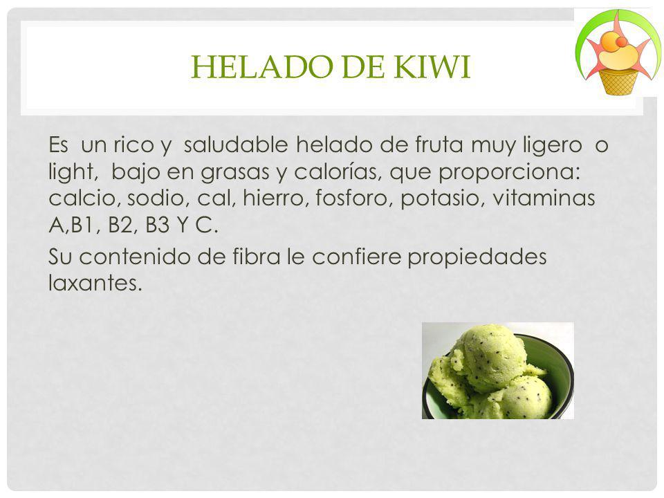 HELADO DE KIWI Es un rico y saludable helado de fruta muy ligero o light, bajo en grasas y calorías, que proporciona: calcio, sodio, cal, hierro, fosf