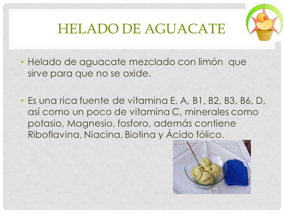 HELADO DE AGUACATE Helado de aguacate mezclado con limón que sirve para que no se oxide. Es una rica fuente de vitamina E, A, B1, B2, B3, B6, D, así c