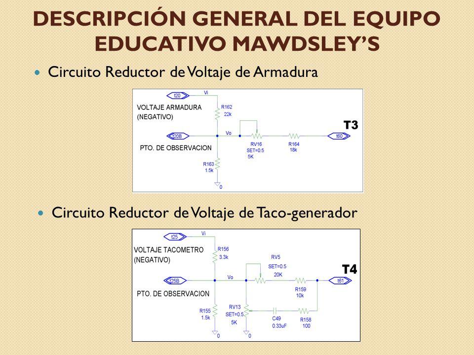 DESCRIPCIÓN GENERAL DEL EQUIPO EDUCATIVO MAWDSLEYS Circuito Reductor de Voltaje de Armadura Circuito Reductor de Voltaje de Taco-generador
