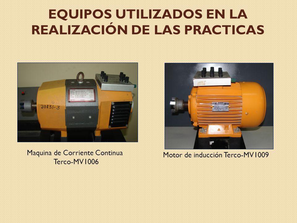 EQUIPOS UTILIZADOS EN LA REALIZACIÓN DE LAS PRACTICAS Maquina de Corriente Continua Terco-MV1006 Motor de inducción Terco-MV1009