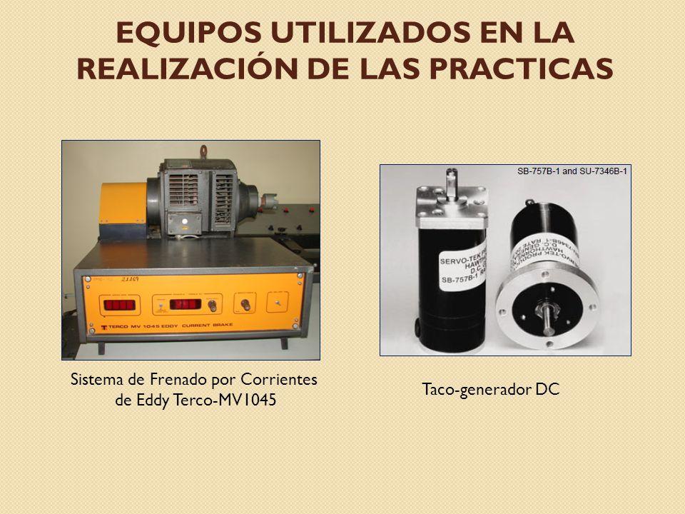 EQUIPOS UTILIZADOS EN LA REALIZACIÓN DE LAS PRACTICAS Sistema de Frenado por Corrientes de Eddy Terco-MV1045 Taco-generador DC