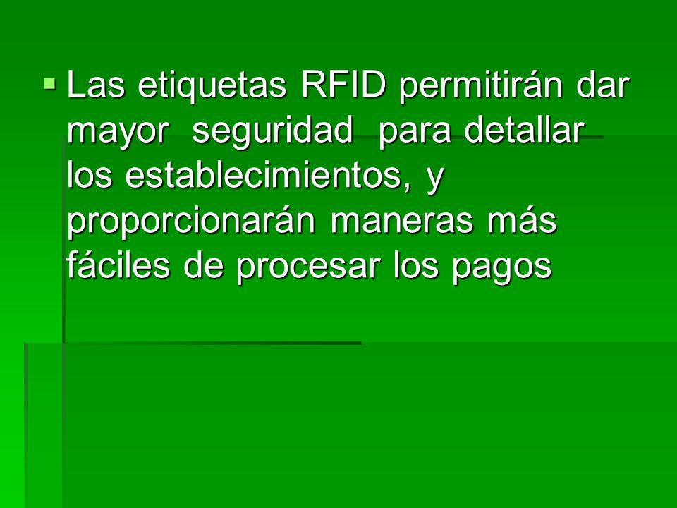 Las etiquetas RFID permitirán dar mayor seguridad para detallar los establecimientos, y proporcionarán maneras más fáciles de procesar los pagos Las etiquetas RFID permitirán dar mayor seguridad para detallar los establecimientos, y proporcionarán maneras más fáciles de procesar los pagos