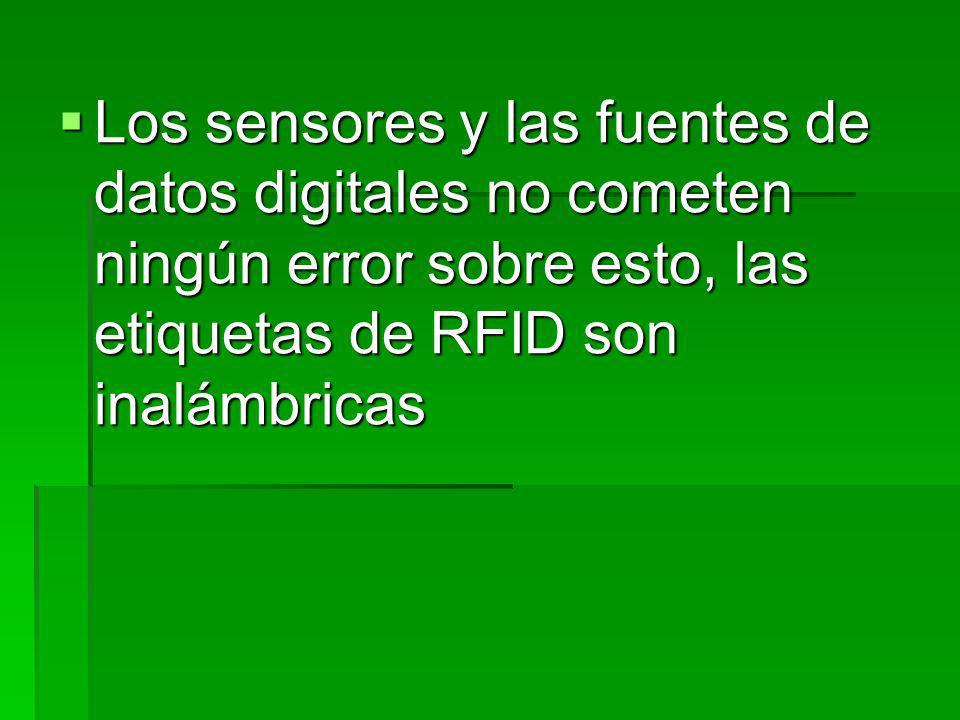 Los sensores y las fuentes de datos digitales no cometen ningún error sobre esto, las etiquetas de RFID son inalámbricas Los sensores y las fuentes de datos digitales no cometen ningún error sobre esto, las etiquetas de RFID son inalámbricas