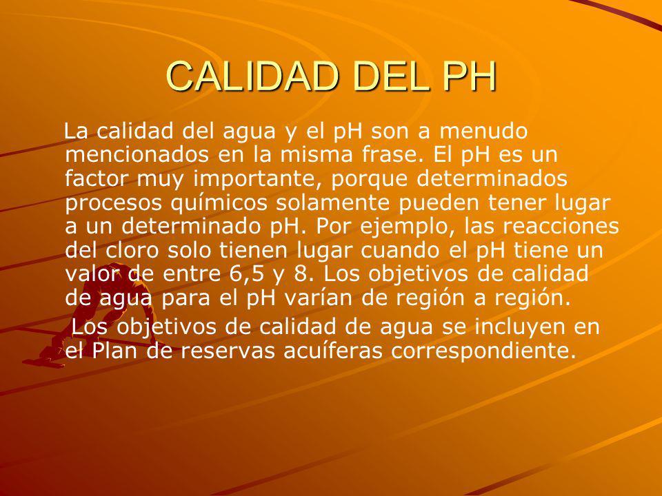 CALIDAD DEL PH La calidad del agua y el pH son a menudo mencionados en la misma frase. El pH es un factor muy importante, porque determinados procesos