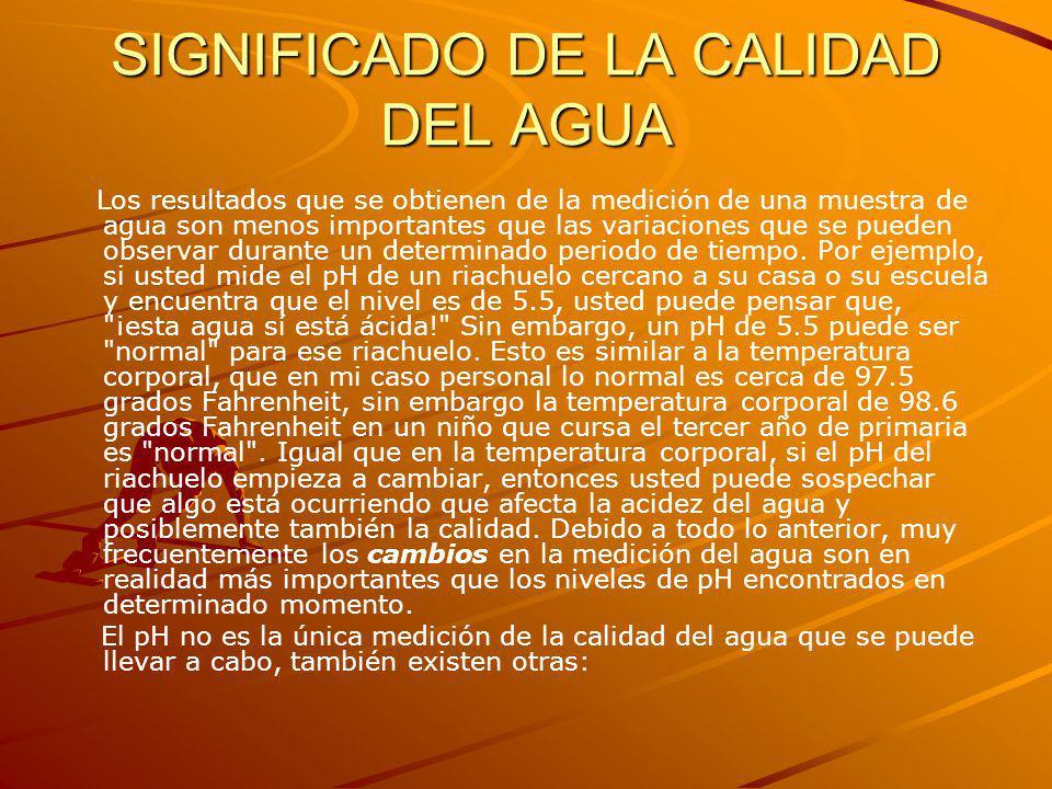 SIGNIFICADO DE LA CALIDAD DEL AGUA Los resultados que se obtienen de la medición de una muestra de agua son menos importantes que las variaciones que