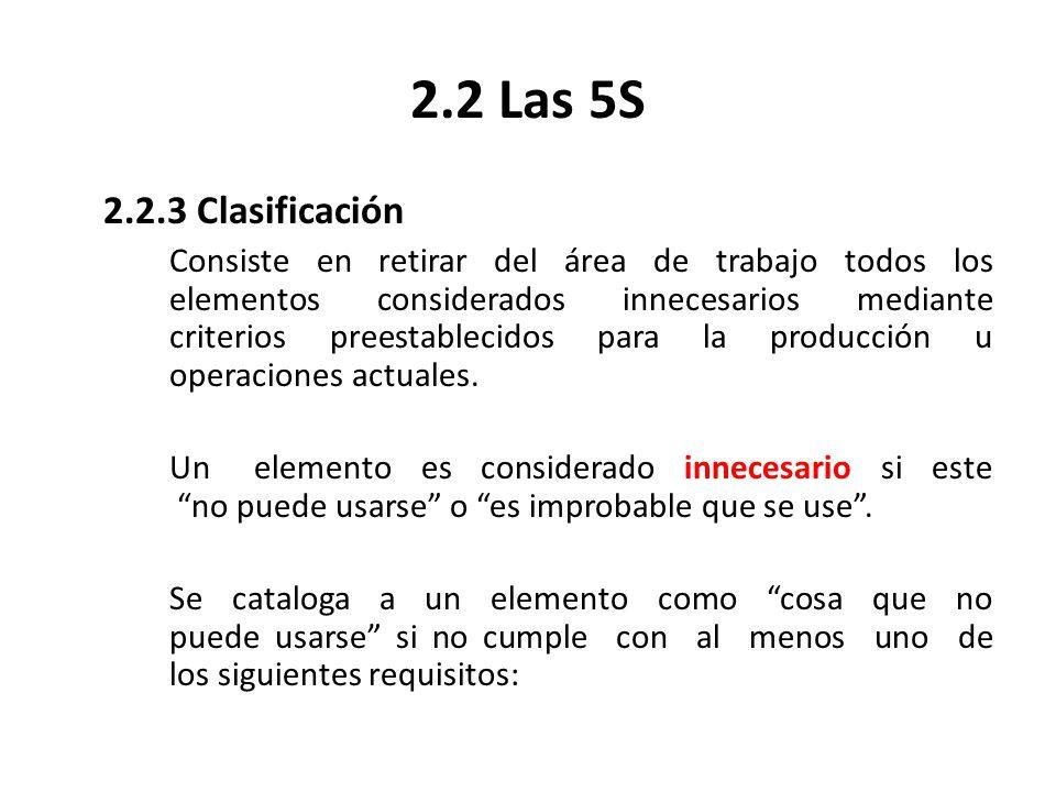 2.2 Las 5S 2.2.3 Clasificación Consiste en retirar del área de trabajo todos los elementos considerados innecesarios mediante criterios preestablecido