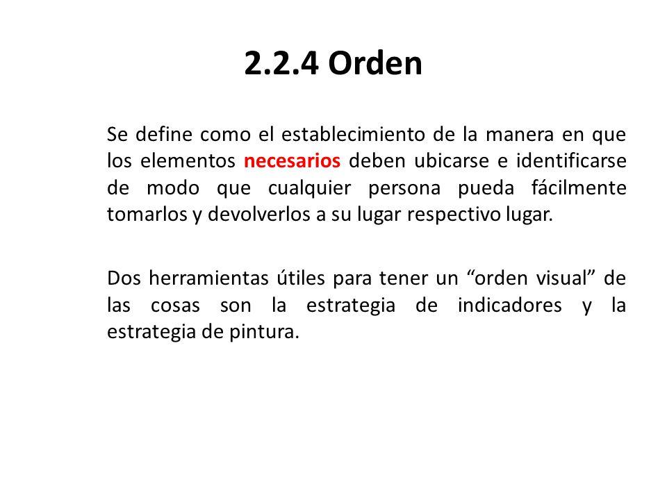 2.2.4 Orden Se define como el establecimiento de la manera en que los elementos necesarios deben ubicarse e identificarse de modo que cualquier person