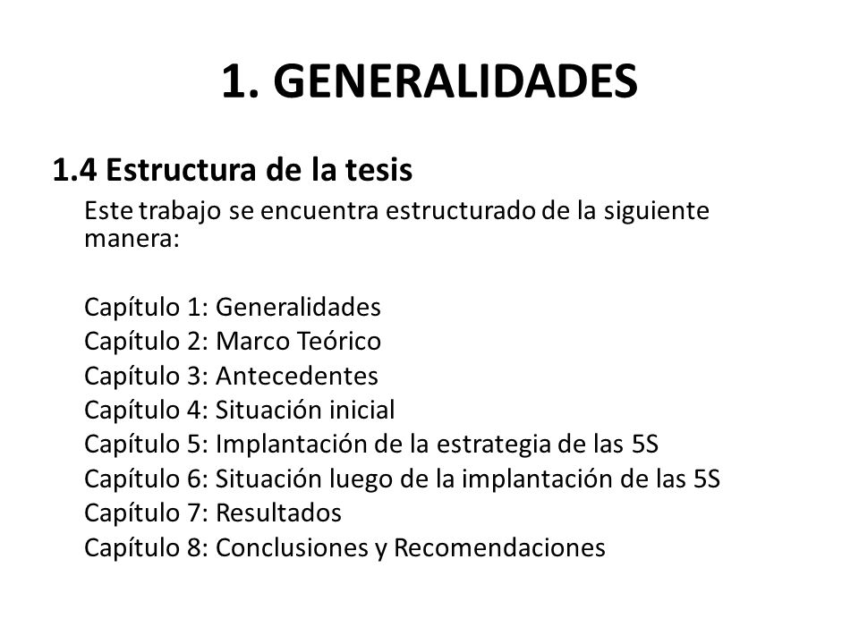 1. GENERALIDADES 1.4 Estructura de la tesis Este trabajo se encuentra estructurado de la siguiente manera: Capítulo 1: Generalidades Capítulo 2: Marco
