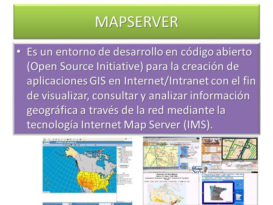 MAPSERVERMAPSERVER Es un entorno de desarrollo en código abierto (Open Source Initiative) para la creación de aplicaciones GIS en Internet/Intranet co