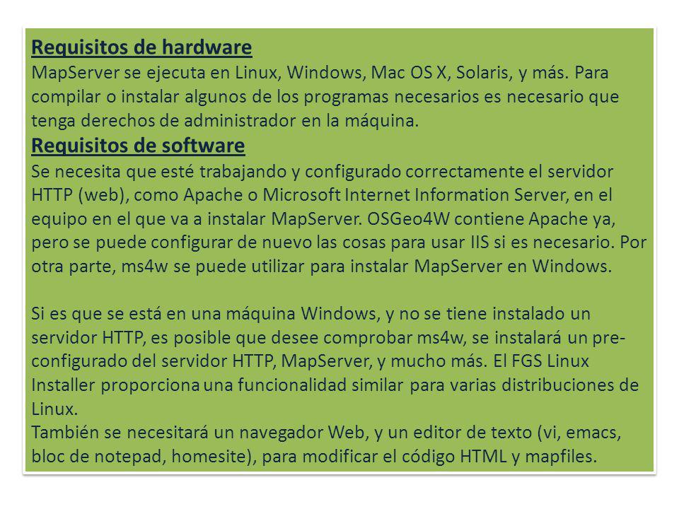 Requisitos de hardware MapServer se ejecuta en Linux, Windows, Mac OS X, Solaris, y más. Para compilar o instalar algunos de los programas necesarios