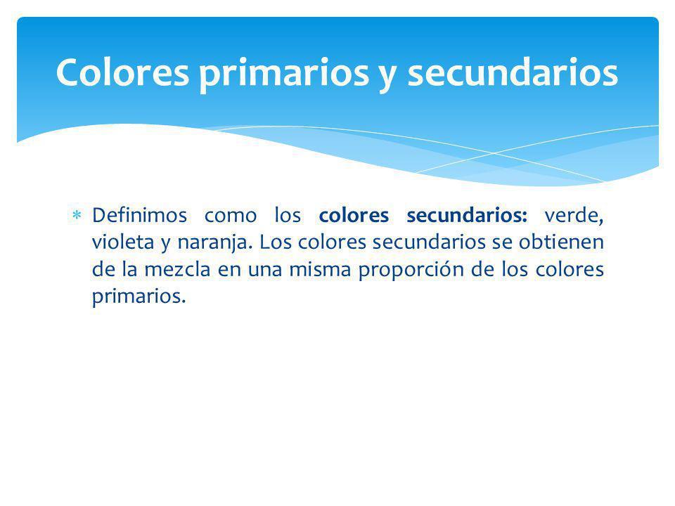 Definimos como los colores secundarios: verde, violeta y naranja. Los colores secundarios se obtienen de la mezcla en una misma proporción de los colo