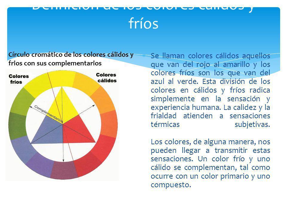 Se llaman colores cálidos aquellos que van del rojo al amarillo y los colores fríos son los que van del azul al verde. Esta división de los colores en