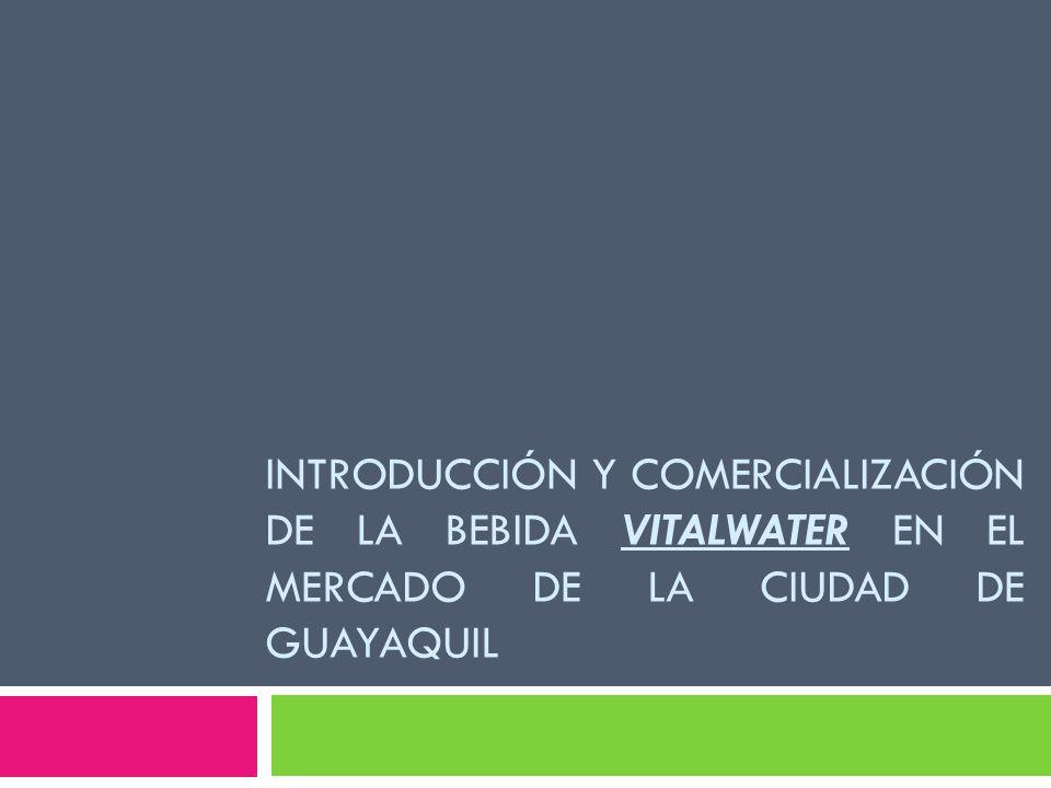 INTRODUCCIÓN Y COMERCIALIZACIÓN DE LA BEBIDA VITALWATER EN EL MERCADO DE LA CIUDAD DE GUAYAQUIL