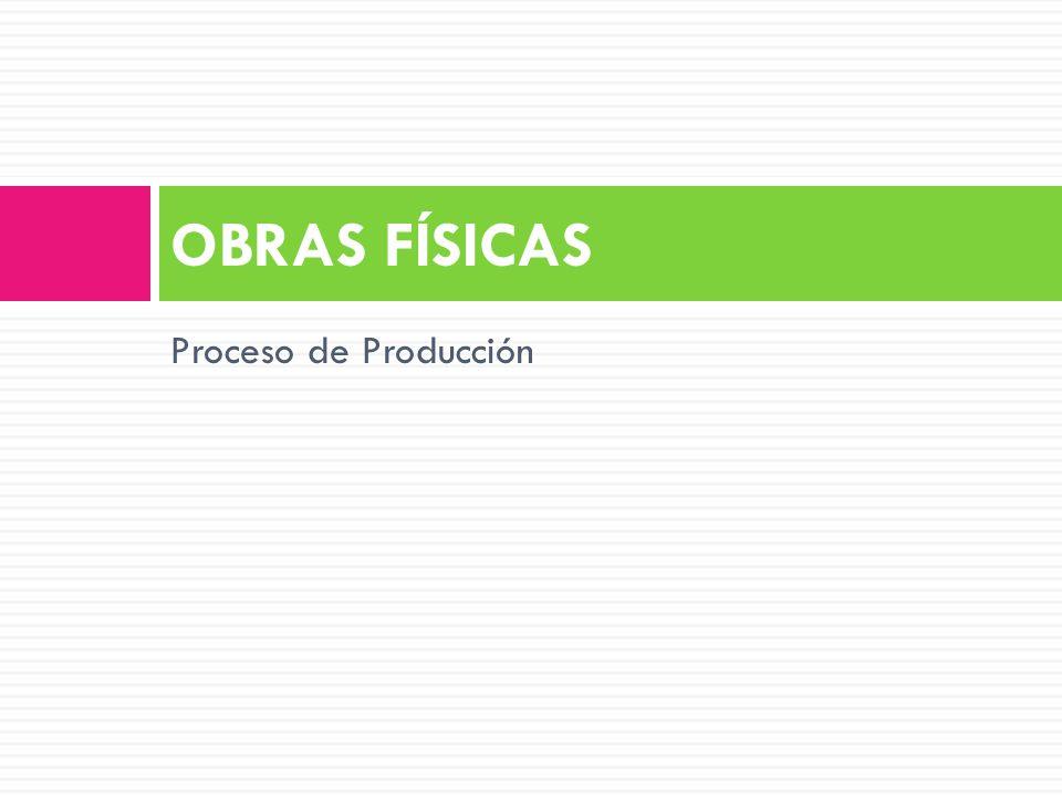 Proceso de Producción OBRAS FÍSICAS