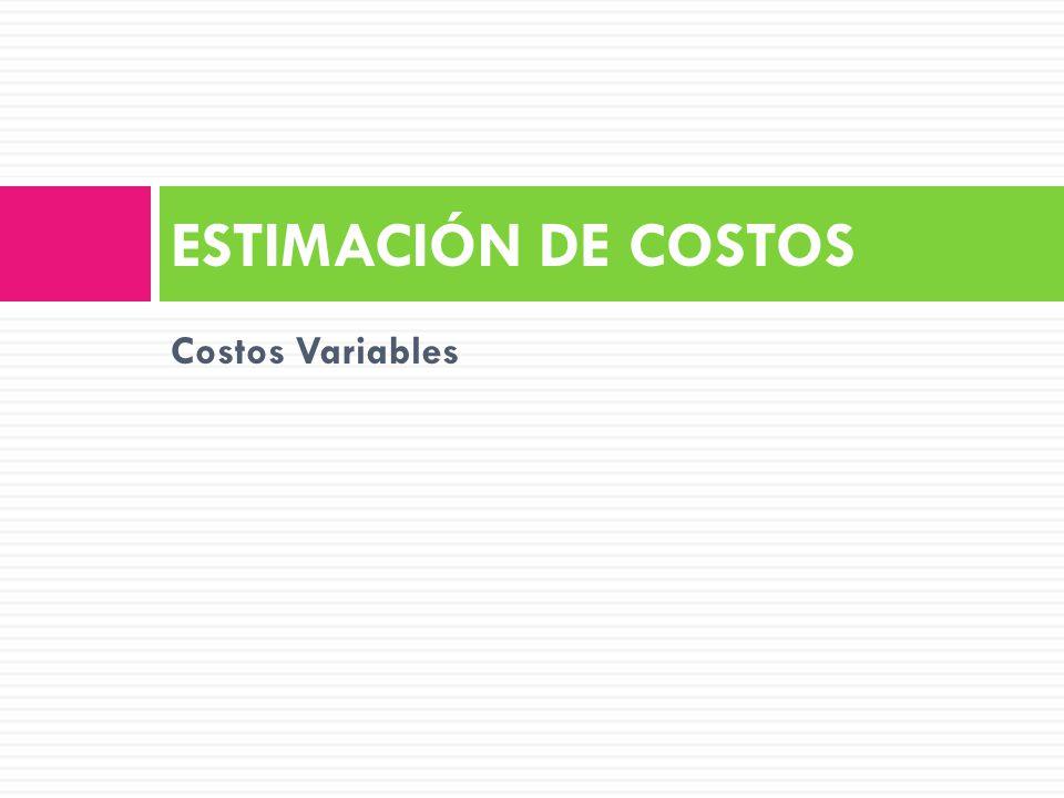 Costos Variables ESTIMACIÓN DE COSTOS