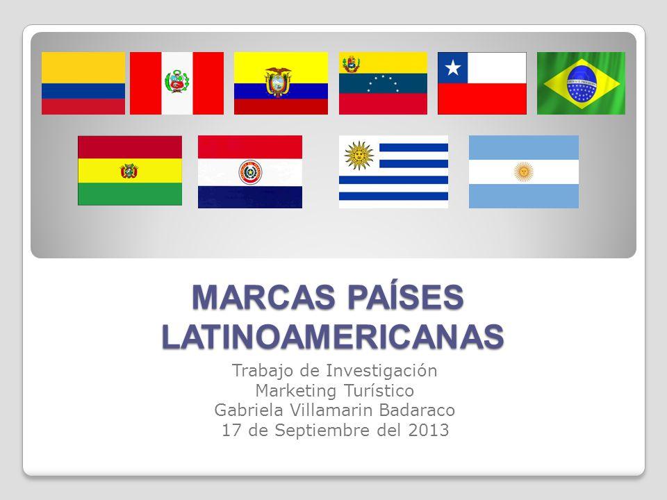 MARCAS PAÍSES LATINOAMERICANAS Trabajo de Investigación Marketing Turístico Gabriela Villamarin Badaraco 17 de Septiembre del 2013