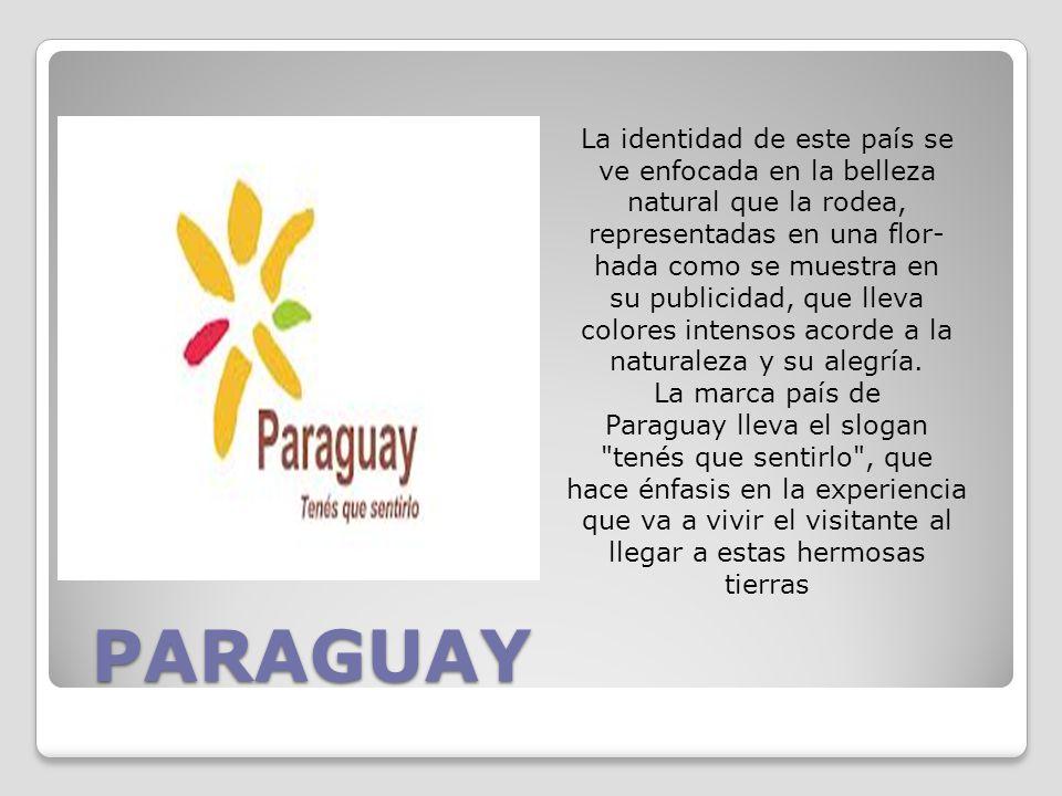PARAGUAY La identidad de este país se ve enfocada en la belleza natural que la rodea, representadas en una flor- hada como se muestra en su publicidad