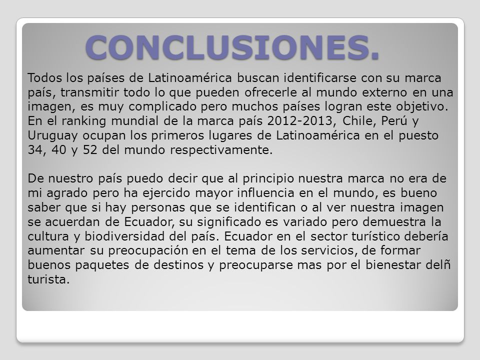 CONCLUSIONES. Todos los países de Latinoamérica buscan identificarse con su marca país, transmitir todo lo que pueden ofrecerle al mundo externo en un
