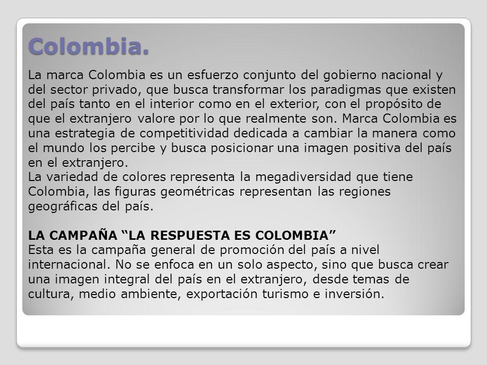 Colombia. La marca Colombia es un esfuerzo conjunto del gobierno nacional y del sector privado, que busca transformar los paradigmas que existen del p