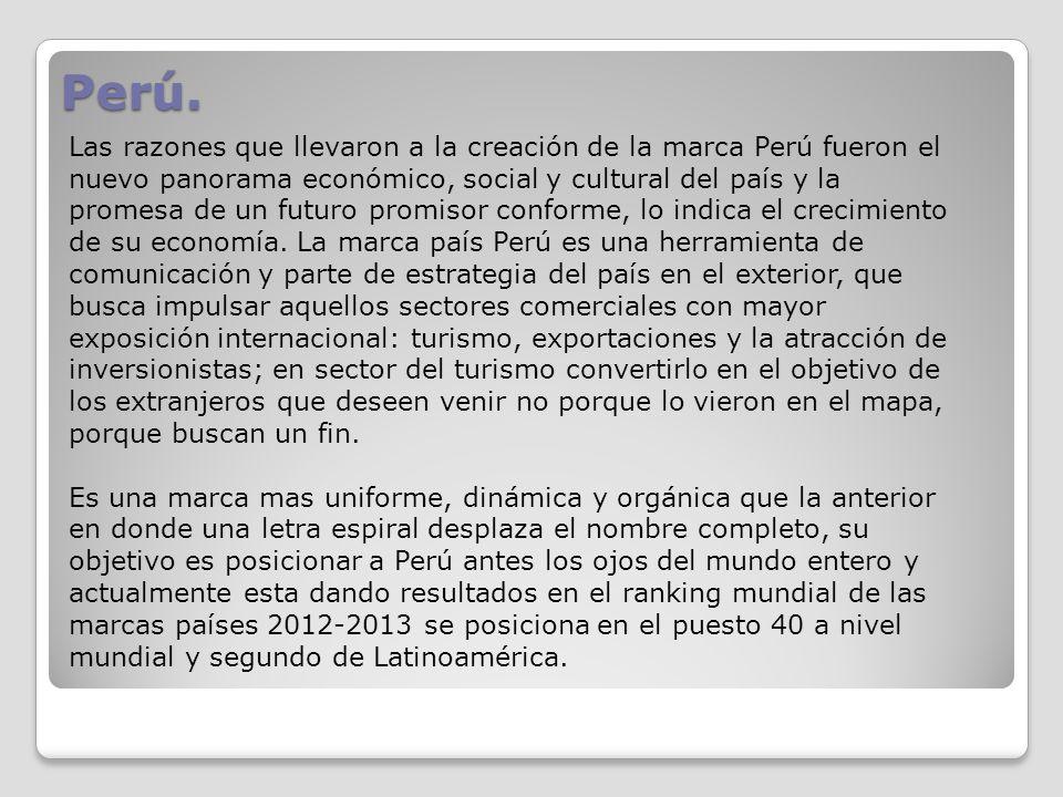 Perú. Las razones que llevaron a la creación de la marca Perú fueron el nuevo panorama económico, social y cultural del país y la promesa de un futuro