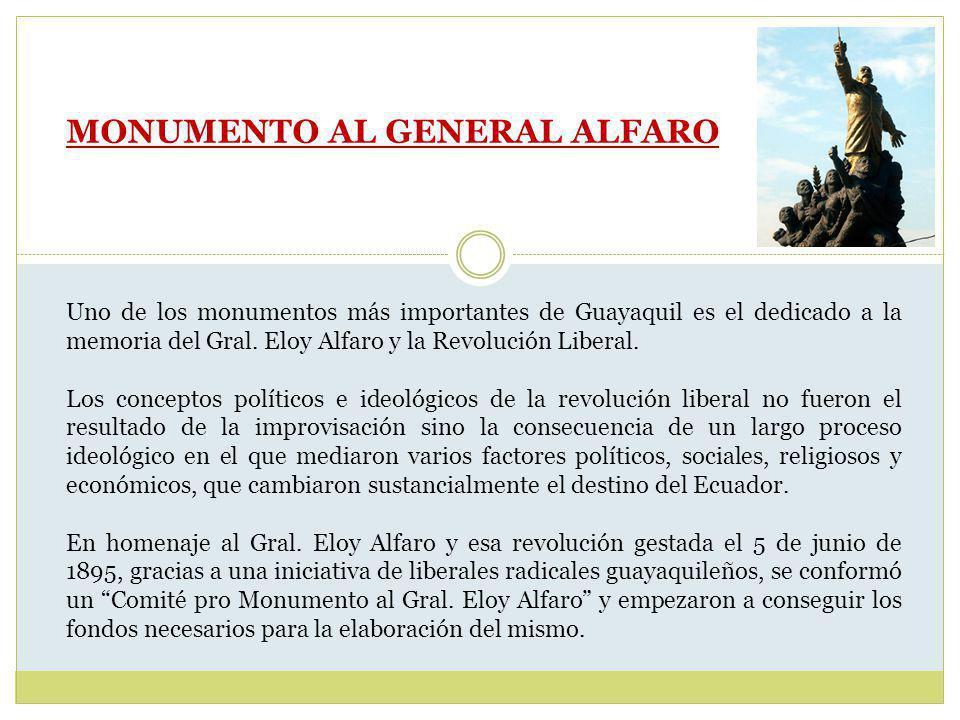MONUMENTO AL GENERAL ALFARO Uno de los monumentos más importantes de Guayaquil es el dedicado a la memoria del Gral.