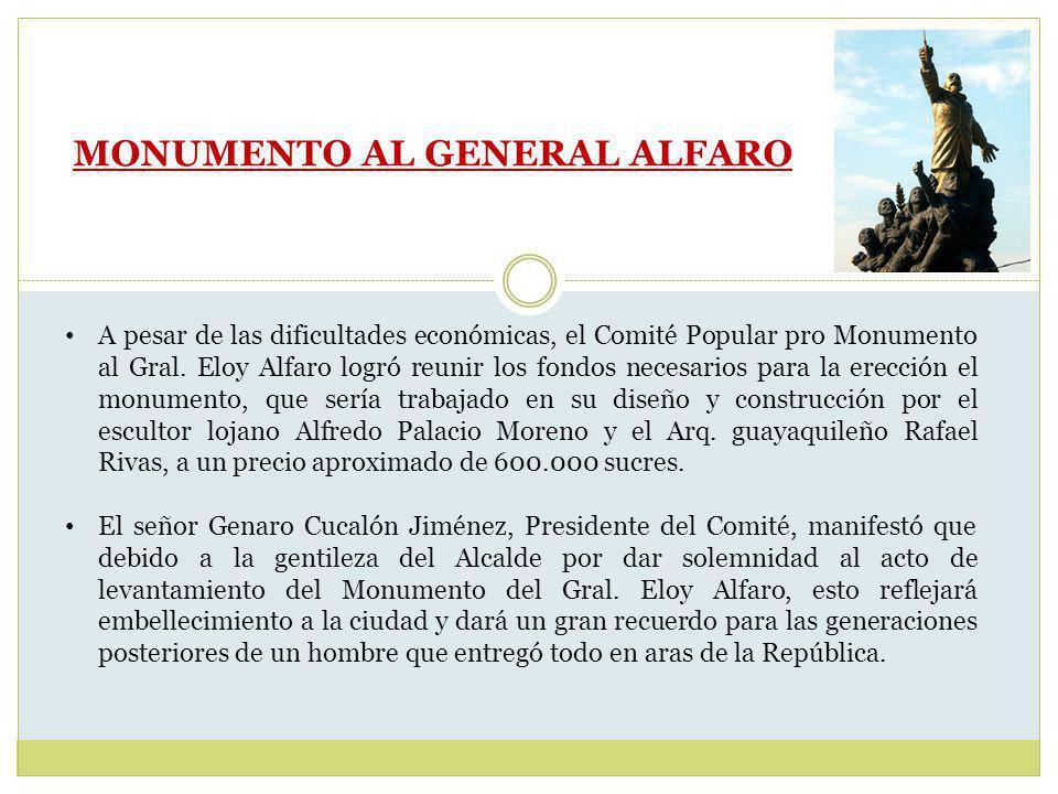 MONUMENTO AL GENERAL ALFARO A pesar de las dificultades económicas, el Comité Popular pro Monumento al Gral.