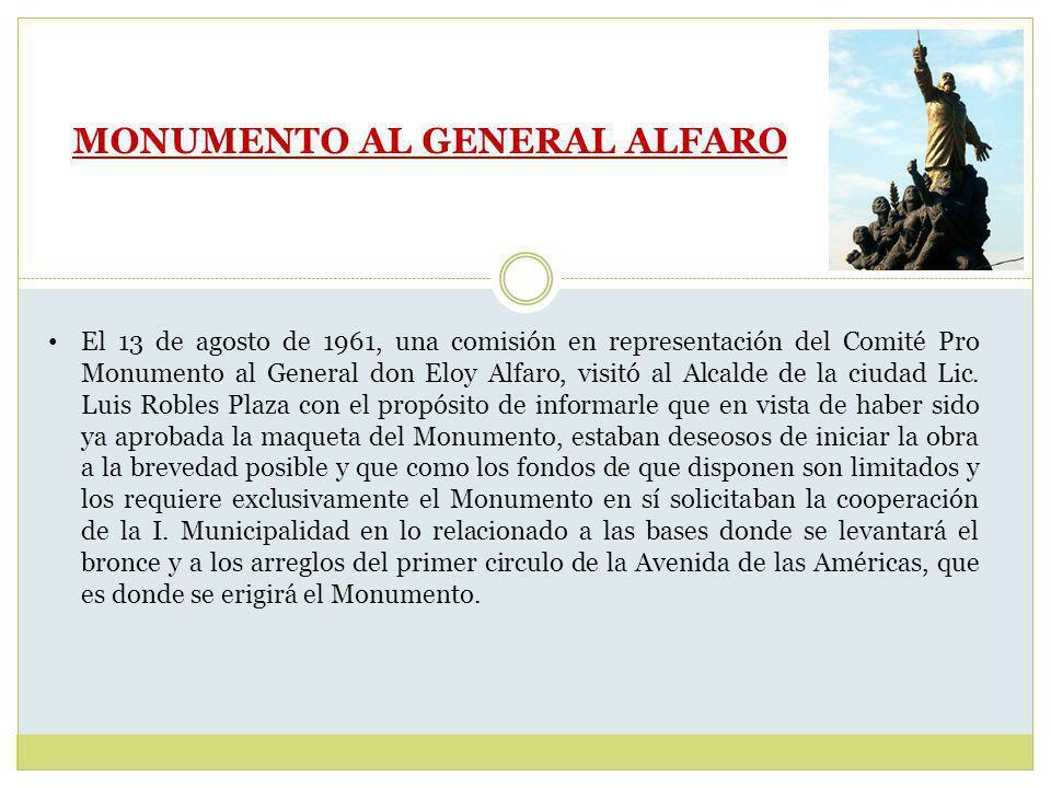 MONUMENTO AL GENERAL ALFARO El 13 de agosto de 1961, una comisión en representación del Comité Pro Monumento al General don Eloy Alfaro, visitó al Alcalde de la ciudad Lic.