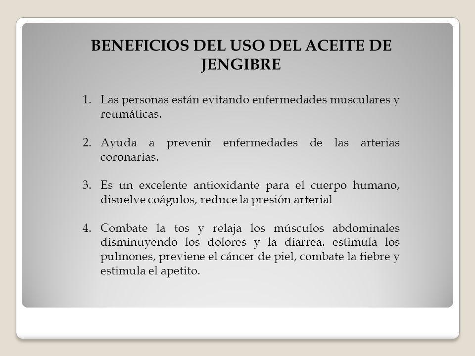 BENEFICIOS DEL USO DEL ACEITE DE JENGIBRE 1.Las personas están evitando enfermedades musculares y reumáticas. 2.Ayuda a prevenir enfermedades de las a