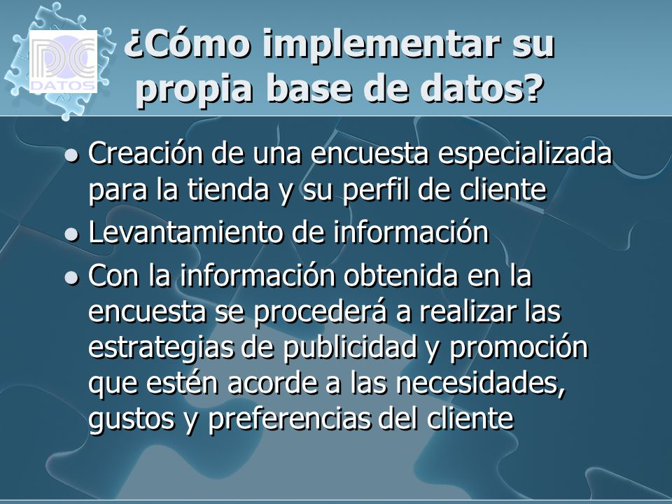 ¿Cómo implementar su propia base de datos? Creación de una encuesta especializada para la tienda y su perfil de cliente Levantamiento de información C