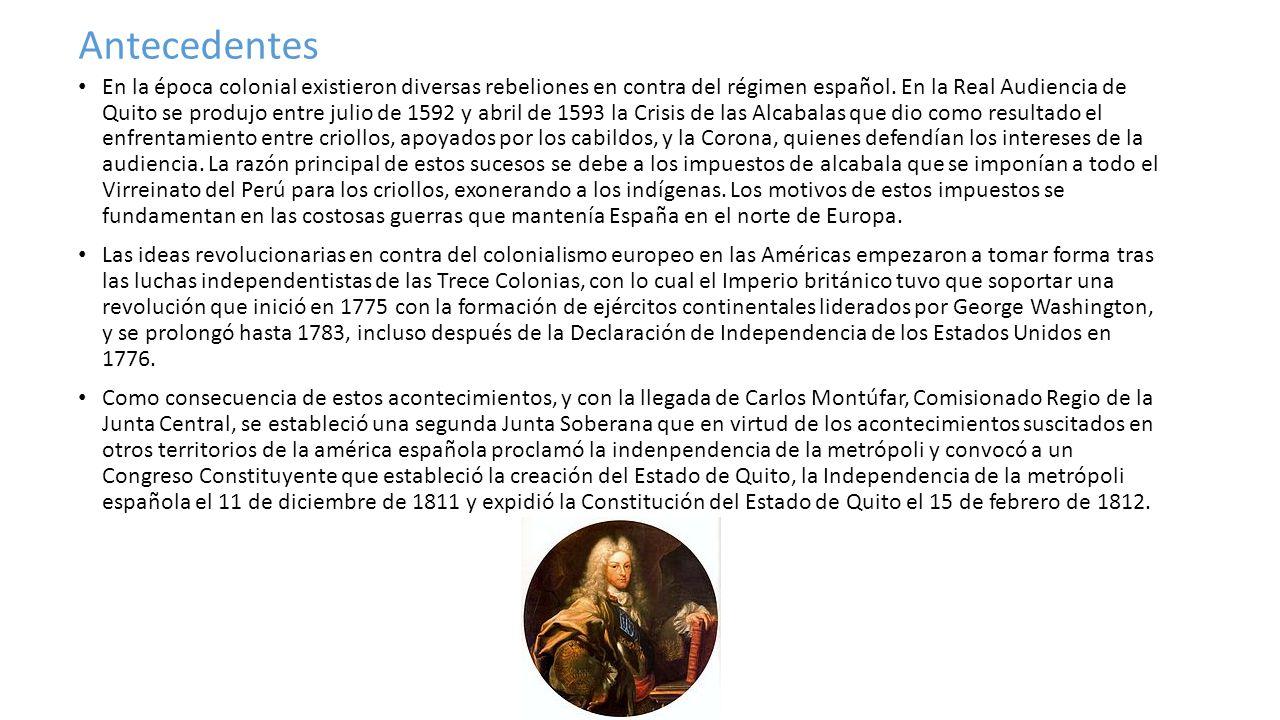 Antecedentes En la época colonial existieron diversas rebeliones en contra del régimen español. En la Real Audiencia de Quito se produjo entre julio d