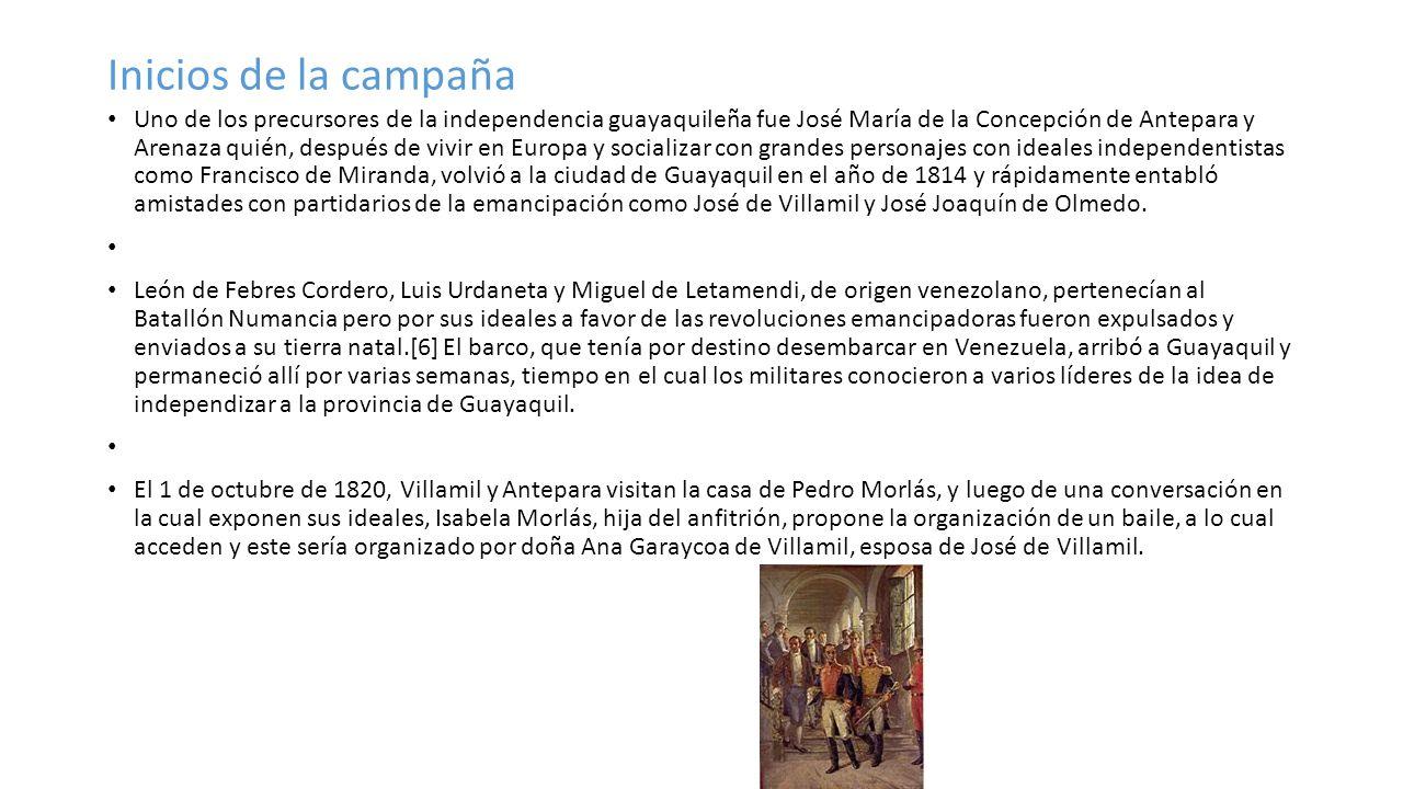 Inicios de la campaña Uno de los precursores de la independencia guayaquileña fue José María de la Concepción de Antepara y Arenaza quién, después de