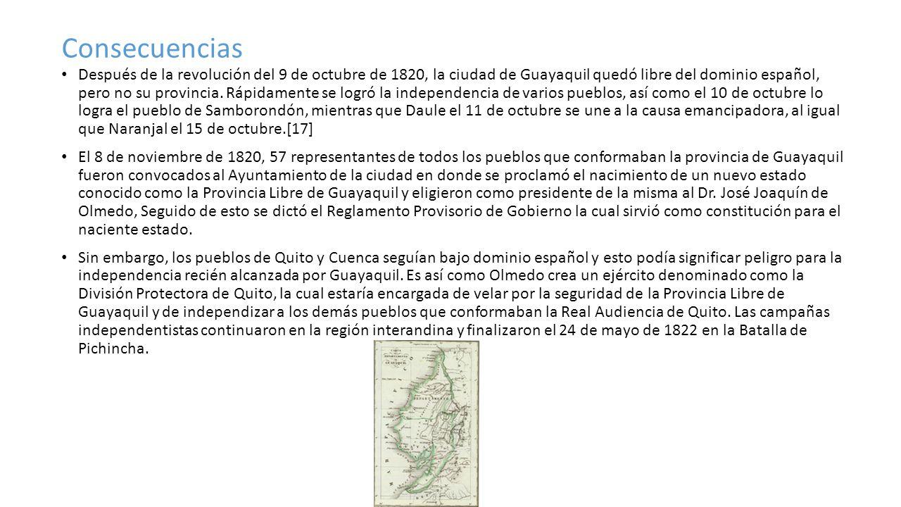 Consecuencias Después de la revolución del 9 de octubre de 1820, la ciudad de Guayaquil quedó libre del dominio español, pero no su provincia. Rápidam