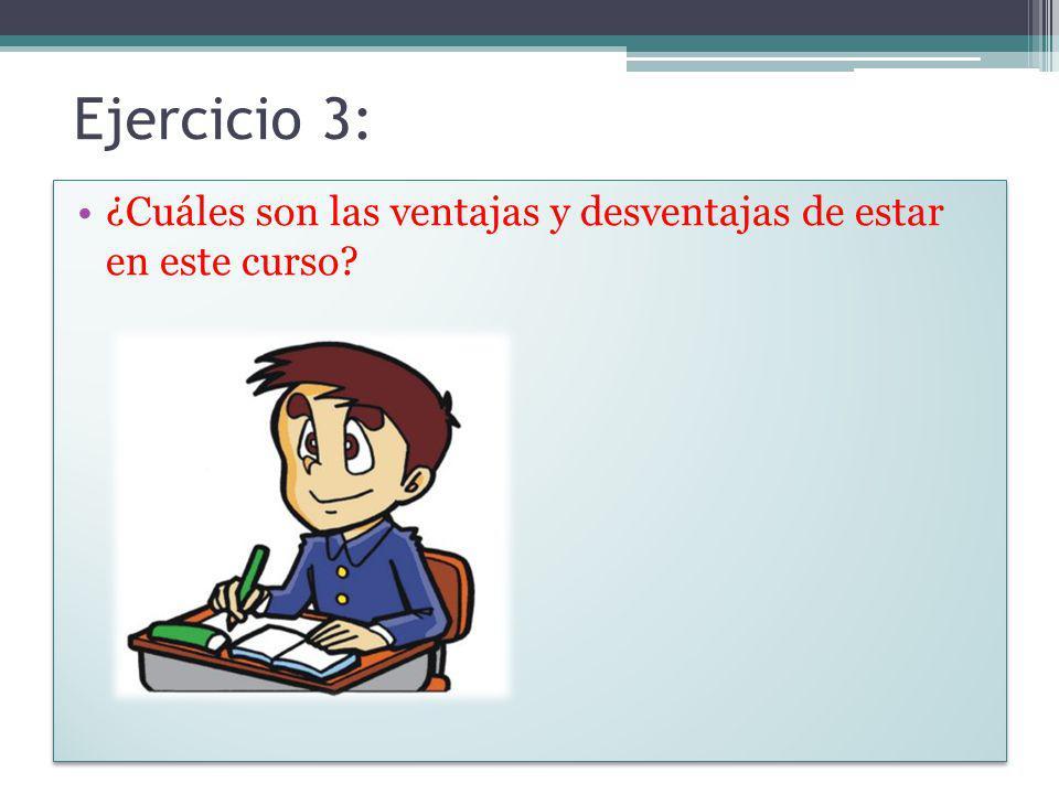 Ejercicio 3: ¿Cuáles son las ventajas y desventajas de estar en este curso?