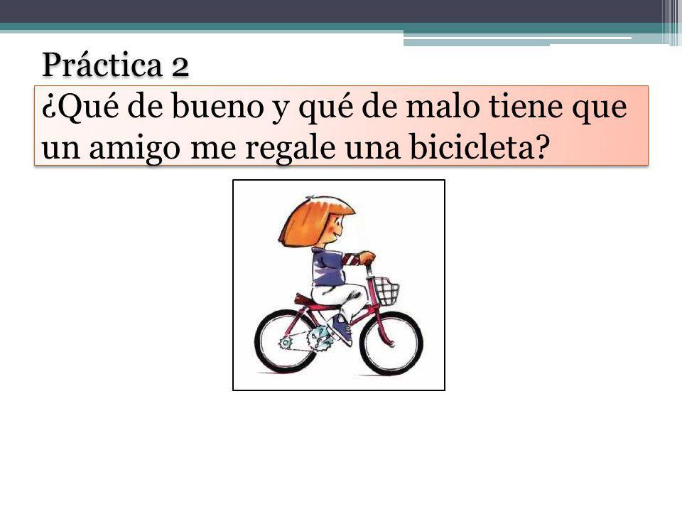 Práctica 2 ¿Qué de bueno y qué de malo tiene que un amigo me regale una bicicleta?