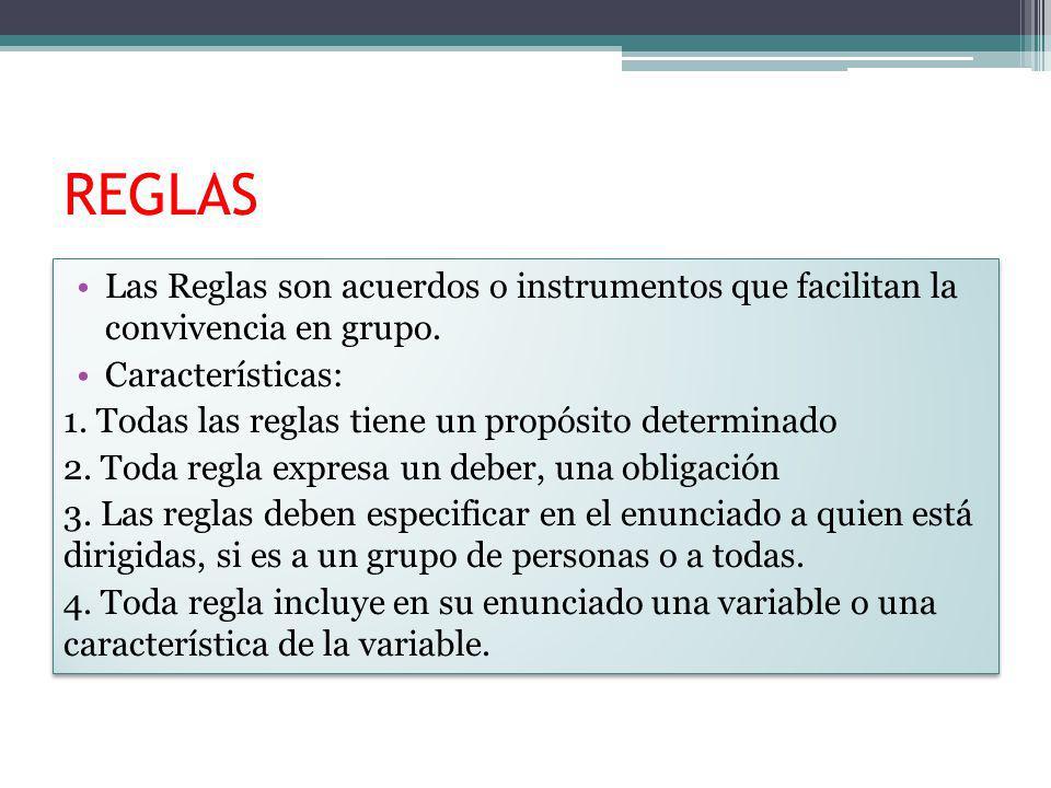 REGLAS Las Reglas son acuerdos o instrumentos que facilitan la convivencia en grupo. Características: 1. Todas las reglas tiene un propósito determina
