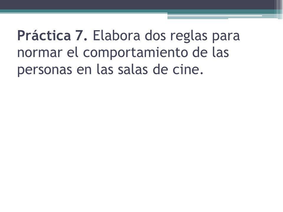 Práctica 7. Elabora dos reglas para normar el comportamiento de las personas en las salas de cine.