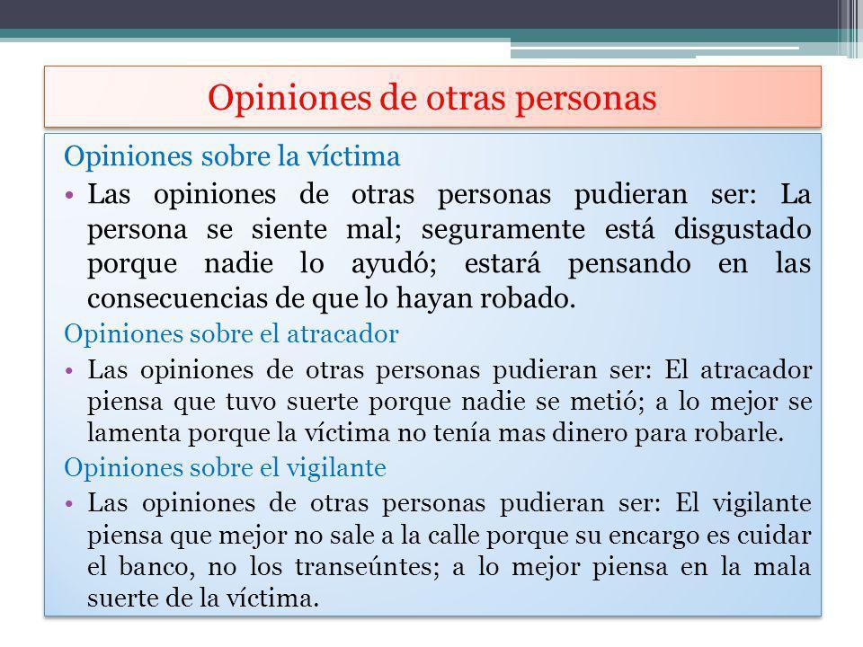 Opiniones de otras personas Opiniones sobre la víctima Las opiniones de otras personas pudieran ser: La persona se siente mal; seguramente está disgus